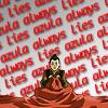 "chagrined: Avatar:tLA: Zuko's mantra is ""Azula always lies"" (azula always lies)"
