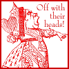 aithine: (Off with their heads!)