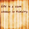 vine: (life is a lesson in humility)