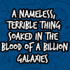 icanbuy_a_fez: the nameless, terrible thing soaked in the blood of a billion galaxies...! (nameless)