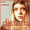kittynic: (disturb the universe?)