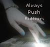 flydye8: (Always push buttons)
