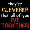 jenett: Cleverer than all of you put together (clever than all of you)