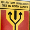 "eien_herrison: A road sign icon showing one lane splitting in to two with the text ""Quantum Junction Get In Both Lanes"" (Quantum Junction)"