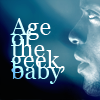 outofmymind: that's it, baby. you'll learn soon enough. (age of the geek)