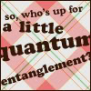 trillingstar: text reads so, who's up for a little quantum entanglement? (n3 quantum entanglement)