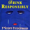 "outlineofash: The original cover for The Great Gatsby with the text ""Drink Responsibly"" in place of the title. (Text - The Great Gatsby)"