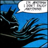 "goodbyebird: Batman is lurking in the night, ""I'm Batman. I don't enjoy anything."" (C ∞ my parents are deeeead)"