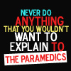 azurite: never do anything you wouldn't want to explain to the paramedics (never do anything (paramedics))