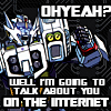 metanewsmods: Transformer gesturing forward. text: Oh yeah? Well I'm going to talk about you on the internet (oh yeah? - Transformers)