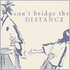 yati: (can't bridge the distance)