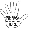 "fratnerdwithwings: white icon with black outlined hand with black text that says ""internet high five place hand here"" in the palm. (Internet High Five)"