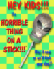 elibalin: It's Horrible Thing on a Stick! (horrible)