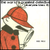 "radondoran: ""Big Max was the world's greatest detective.  Everyone knew it."" (Big Max)"