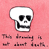 "outlineofash: Drawing of a skull with the text ""This drawing is not about death."" (Art - Drawing)"