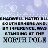 justaddsugar: Shadwell hated all southerners and, by inference, was standing at the North Pole. (go_shadwellnorthpole)