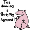 "nanaya: Cartoon of happy pig with caption ""This drawing is Party Pig approved!"" (pig, party, party pig, approve)"