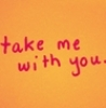 peacefulleigh: (take me with you)