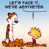 """briar_pipe: Calvin says to Hobbes, """"Let's face it, we're aesthetes."""" (Calvin and Hobbes - Aesthetes)"""