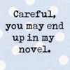misslj_author: (Careful you may end up in my novel)