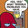 bodger: (What terrible problems you have)