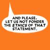 naanima: ([Quote] Ethics of that statement)