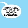 naanima: ([Quote] Monologuing)
