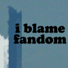 "strina: text only ""i blame fandom"" (txt - blame fandom)"