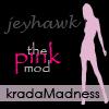 jeyhawk: (kradamadness: pink mod)