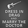 luciazephyr: Dress in Drag and Marry the Doctor! ([DW] Book of the Still. Really happened.)