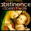 lunadelcorvo: (Abstinence doesn't work)