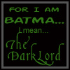 theletterfour: Text only: For I am BATMA... I mean... the Dark Lord (Default)