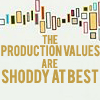 "msmcknittington: Icon saying, ""The production values are shoddy at best."" (shoddy production values)"
