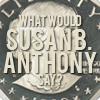"msmcknittington: Icon saying, ""What would Susan B. Anthony say?"" (susan b anthony)"