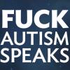 metapianycist: Fuck Autism Speaks! (Autism Speaks)