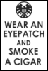 valtyr: (wear an eyepatch and smoke a cigar)