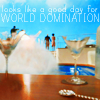 beatrice_otter: This looks like a good day for World Domination (World Domination)