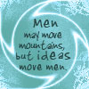 beatrice_otter: Men may move mountains, but ideas move men. (Ideas move men)
