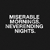 slings_portals: (Miserable Mornings Neverending Nights)