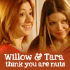 "deird1: Willow and Tara looking amused, with text ""Willow & Tara think you are nuts"" (Willow Tara nuts)"