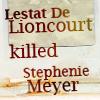 aileth: (Lestat killed Smeyer)