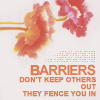 fearless: Barriers don't keep others out, they fence you in. (Barriers)