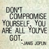 fearless: Don't compromise yourself, you are all you've got. (All You've Got)