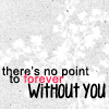 fearless: There's not point to forever without you. (Forever Means Nothing)