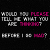 fearless: Would you please tell me what you are thinking?  Before I go mad? (What You're Thinking)