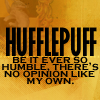 "ext_32363: ""Be it ever so humble, there's no opinion like my own"" (Hufflepuff)""Be it ever so humble, there's no opinion like my own (movies: classic hollywood)"