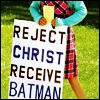 featheredserpent: (Reject Christ Receive Batman)
