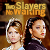 trouble: Buffy & Kendra standing back to back, looking fierce.  Two Slayers, No Waiting. (Two Slayers No Waiting)