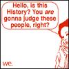 leavethesky: (history gonna judge)