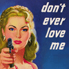 balmofgilead: (dont ever love me)